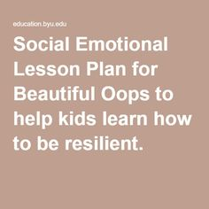 Social Emotional Lesson Plan for Beautiful Oops to help kids learn how to be resilient.