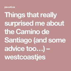 Things that really surprised me about the Camino de Santiago (and some advice too…) – westcoastjes