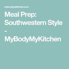 Meal Prep: Southwestern Style - MyBodyMyKitchen