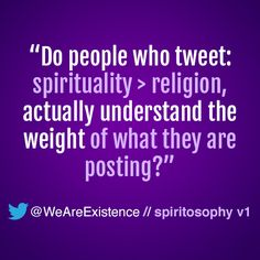 """""""Do people who tweet: spirituality > religion, actually understand the weight of what they are posting?"""""""