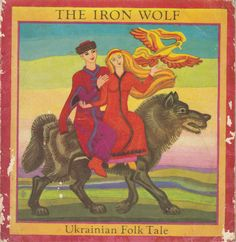 The Iron Wolf. Ukrainian Folk-tale. Translated from the Ukrainian by Wilfred Szczesny. Illustrated by Victor Malinka. Click through on book for full details.