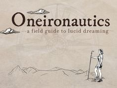 Oneironautics - A Field Guide to Lucid Dreaming by Thomas, via Kickstarter.