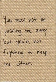 You're doing everything I to push me away.But your not fighting to keep me either! Motivacional Quotes, Love Me Quotes, True Quotes, Qoutes, Heart Quotes, People Quotes, Funny Quotes, Family Fighting Quotes, Sad Quotes About Love
