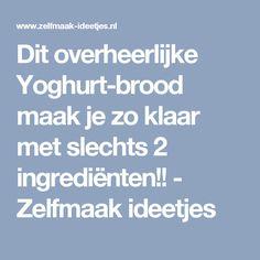 Dit overheerlijke Yoghurt-brood maak je zo klaar met slechts 2 ingrediënten!! - Zelfmaak ideetjes