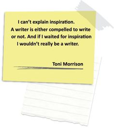 You don't need inspiration, you just have to be compelled to write..