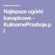 Najlepsze ogórki kanapkowe - KulinarnePrzeboje.pl