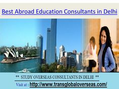 Best abroad education consultants in delhi  Considering in Study Abroad Consultants for NZ has creatively been a gigantic better than anything standard position to general understudies who are envisioning manufacture their calling and getting settle in (NZ) New Zealand With the help of good Overseas Education Consultants in Delhi.  visit at : http://www.transglobaloverseas.com/