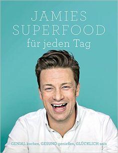 Jamies Superfood für jeden Tag: GENIAL kochen, GESUND genießen, GLÜCKLICH sein: Amazon.de: Jamie Oliver: Bücher