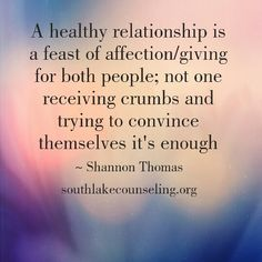 A healthy relationship is a feast of affection/giving for both people; not one receiving crumbs & trying to convince themselves it's enough #love #relationships #abuserecovery