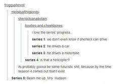Raise your hand if you said the last one in Sherlocks voice because its to cute to resist