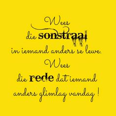 Wees die sonstraal in iemand anders se lewe. Wise Quotes, Funny Quotes, Wise Sayings, Afrikaanse Quotes, Faith In Love, Words Worth, Inspirational Thoughts, Gods Love, Wise Words