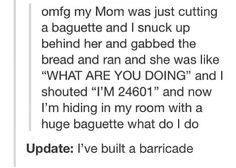 """""""... and now I'm hiding in my room with a huge baguette what do I do"""""""