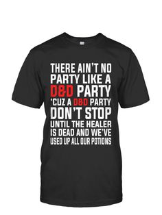 There ain't no party like a D&D party 'cuz a D&D party don't stop until the healer is dead and we've used up all our potions.