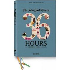 The New York Times 36 Hours: 150 Weekends in the USA & Canada [NYT 36 HOURS] [Hardcover]