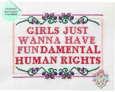 """Girls Just Wanna Have Fundamental Human Rights"" Cross-stitch"