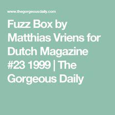 Fuzz Box by Matthias Vriens for Dutch Magazine #23 1999 | The Gorgeous Daily