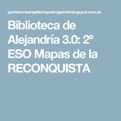 Biblioteca de Alejandría 3.0: 2º ESO Mapas de la RECONQUISTA