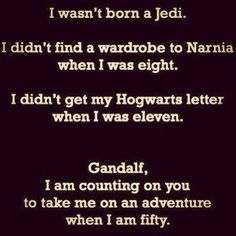 Jedi fail, Wardrobe fail, Hogwarts fail... still holding out for an adventure with Gandalf!