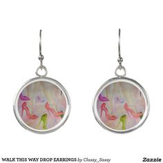WALK THIS WAY DROP EARRINGS Razzle Dazzle your day with these fun accessories.  A beautiful way to express yourself and to impress your friends.  Ideal gifts for all occasions.  Be as original as my watercolor paintings - www.fancifulwatercolors.ca