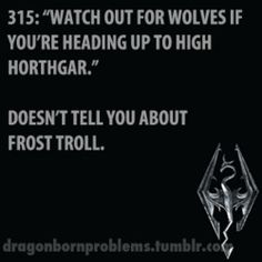 Skyrim Problems.  OMG I AM SO ANGRY. THIS POST IS THE MOST ACCURATE POST ON THE INTERNET. lmfao