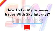 Sky Internet Problem: How To Fix Browser Problem With Sky Internet?