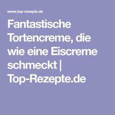 Fantastische Tortencreme, die wie eine Eiscreme schmeckt   Top-Rezepte.de