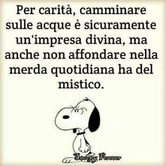 Walk on the water – Quotes World Snoopy Quotes, Me Quotes, Water Quotes, Vintage Advertising Posters, Italian Quotes, Good Thoughts, Cool Words, Quotations, Funny Jokes