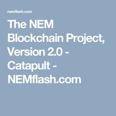 The NEM Blockchain Project, Version 2.0 - Catapult - NEMflash.com