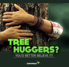 i am a tree hugger and i'm proud of it! Our Planet Earth, Save The Planet, Tree Watch, Arbour Day, Gypsy Rose, You Can Be Anything, Brave New World, Environmentalist, Do You Really