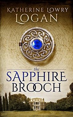 The Sapphire Brooch (Time Travel Romance) (The Celtic Brooch Series) by Katherine Lowry Logan