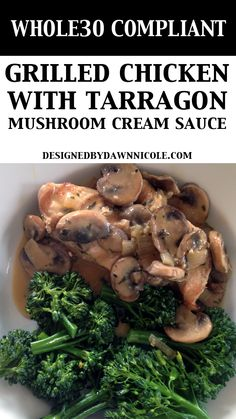 Grilled Chicken with Tarragon Mushroom Cream Sauce {Whole30 Compliant }