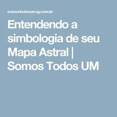 Entendendo a simbologia de seu Mapa Astral | Somos Todos UM