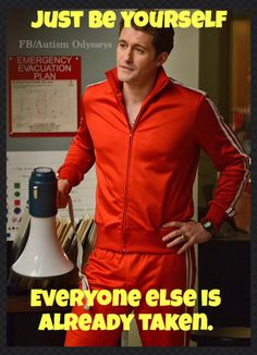 I don't think think it's be yourself unless you can be Sue Sylvester...