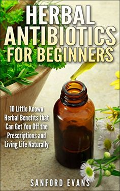 FREE TODAY      Herbal Antibiotics and Antivirals for Beginners: 10 Little Known Benefits that Can Get You Off the Pills and Living Life Naturally (Herbal Antibiotics ... Guide to Taking Control of Your Health) - Kindle edition by Sanford Evans, Herbal Antibiotics. Health, Fitness & Dieting Kindle eBooks @ Amazon.com.