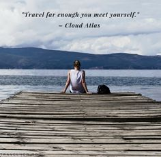 """""""Travel far enough you meet yourself."""" - Cloud Atlas #travel #quotes #inspiration #travelher Check out our travel blog and website for all females who love to travel - www.travelher.org/ Let's celebrate and encourage travel addiction together! :)"""