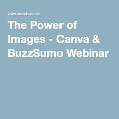 The Power of Images - Canva & BuzzSumo Webinar
