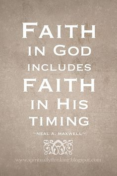 Faith  Timing - Neal A Maxwell