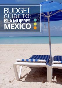 Budget Guide: Isla Mujeres, Mexico - Castaway with Crystal