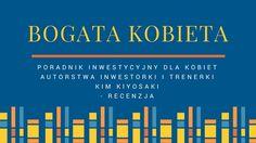 Jolka potrafi...: Bogata kobieta - recenzja poradnika inwestycyjnego dla kobiet autorstwa amerykańskiej inwestorki i trenerki Kim Kiyosaki. #Kim Kiyosaki #investments #rich dad
