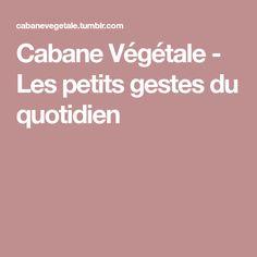 Cabane Végétale - Les petits gestes du quotidien