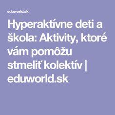 Hyperaktívne deti a škola: Aktivity, ktoré vám pomôžu stmeliť kolektív   eduworld.sk