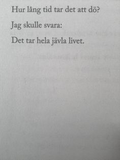 kapitulera omedelbart eller dö.  (Translation: How long does it take to die? I would answer: The whole fu*king life.)