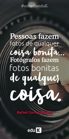 Fotógrafos tem a habilidade de transformar qualquer coisa na mais linda imagem. Assine eduK, ganhe 7 dias grátis e comece a fotografar hoje mesmo! Quotes About Photography, Love Photography, My Journal, Photo Quotes, Photo Tips, Wonderful Images, Positive Vibes, Fashion Beauty, Positivity