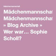 Mädchenmannschaft » Blog Archive » Wer war… Sophie Scholl?