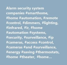 Alarm security system companies #smarthome, #home #automation, #remote #control, #dimmers, #lighting, #infrared, #ir, #home #automation #systems, #security, #surveillance, #ip #cameras, #access #control, #cameras #and #surveillance, #energy #saving #thermostats, #home #theater, #home #audio, #speakers, #av #cables…