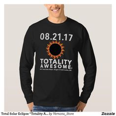 """Total Solar Eclipse """"Totality Awesome"""" tee shirt. To see over 100 different styles: On right side of Zazzle page/ Styles/ Click on """"More""""."""
