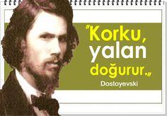 Korku, yalan doğurur. -Dostoyevski