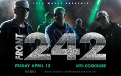 FRONT 242 / COCKSURE $29 Advance, $35 Doors, $120 VIP For Two // Doors: 8PM / Show: 9PM // 18+ FRIDAY, APRIL 13