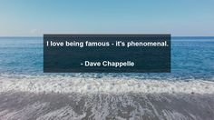 I love being famous - it's phenomenal.      #Love #LoveQuotes #quote #quotes
