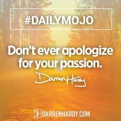 """""""Don't ever apologize for your passion""""  -Darren Hardy  #darrenhardy #darrenhardyquotes  #kurttasche"""